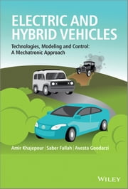 Electric and Hybrid Vehicles - Technologies, Modeling and Control - A Mechatronic Approach ebook by Amir Khajepour,M. Saber Fallah,Avesta Goodarzi