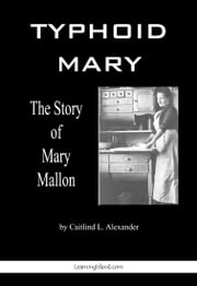 Typhoid Mary: The Story of Mary Mallon ebook by Caitlind L. Alexander
