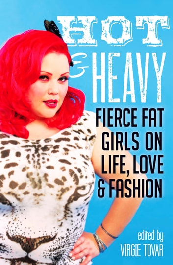 Hot & Heavy - Fierce Fat Girls on Life, Love & Fashion ebook by