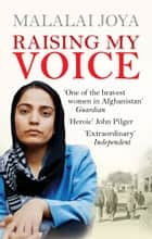 Raising my Voice - The extraordinary story of the Afghan woman who dares to speak out ebook by Malalai Joya