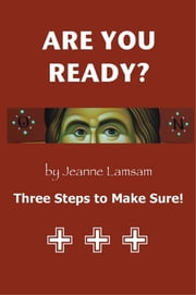ARE YOU READY? Three Steps to Be Sure! ebook by Jeanne Lamsam