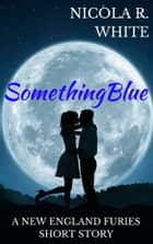 Something Blue - A New England Furies Short Story ebook by Nicola R. White