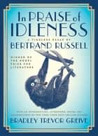 In Praise of Idleness - A Timeless Essay ebook by Bertrand Russell, Bradley Trevor Greive