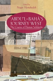 'Abdu'l-Bahá's Journey West - The Course of Human Solidarity ebook by Negar Mottahedeh