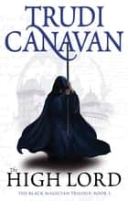 The High Lord - Book 3 of the Black Magician ebook by Trudi Canavan