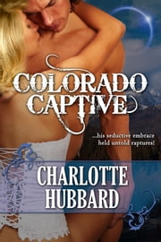 Colorado Captive ebook by Charlotte Hubbard