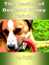 The Basics of Dog and Puppy Training ebook by Dee Phillips