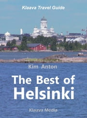 The Best of Helsinki - The Sights, Activities, and Local Favorites ebook by Kim Anton