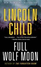 Full Wolf Moon - A Novel ebook by Lincoln Child