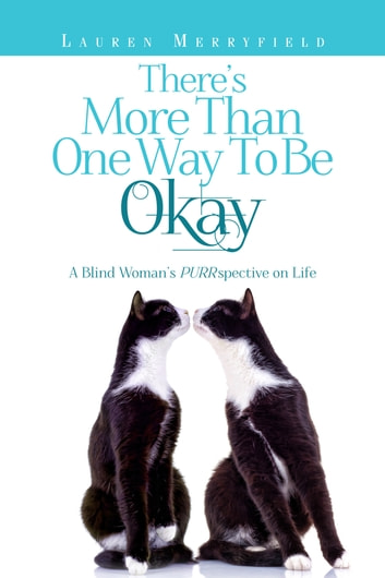There's More Than One Way to be Okay - A Blind Woman's PURRspective on Life ebook by Lauren Merryfield