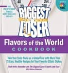 The Biggest Loser Flavors of the World Cookbook ebook by Devin Alexander,The Biggest Loser Experts and Cast,Melissa Roberson