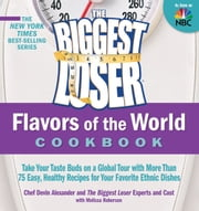 The Biggest Loser Flavors of the World Cookbook - Take your taste buds on a global tour with more than 75 easy, healthy recipes for your favorite ethnic dishes ebook by Devin Alexander, The Biggest Loser Experts and Cast, Melissa Roberson