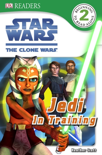 Star Wars Clone Wars Jedi in Training ebook by Heather Scott,DK