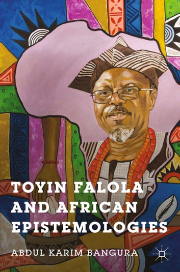 Toyin Falola and African Epistemologies ebook by A. Bangura
