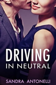 Driving In Neutral ebook by Sandra Antonelli