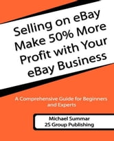 Selling on eBay : Make 50% More Profit with Your eBay Business ebook by Summar, Michael