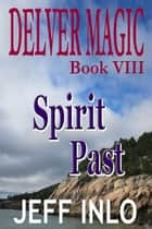 Delver Magic Book VIII: Spirit Past ebook by Jeff Inlo