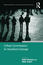 Urban Governance in Southern Europe ebook by Abel Albet,João Seixas
