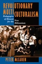 Revolutionary Multiculturalism - Pedagogies Of Dissent For The New Millennium ebook by Peter Mclaren