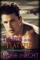 The Spur of the Platypus ebook by Jackie Nacht