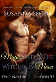 Magic Under the Witching Moon. Two-Natured London 5.5. ebook by Susanna Shore