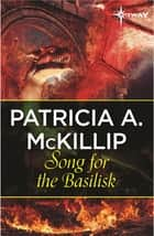 Song for the Basilisk ebook by Patricia A. McKillip