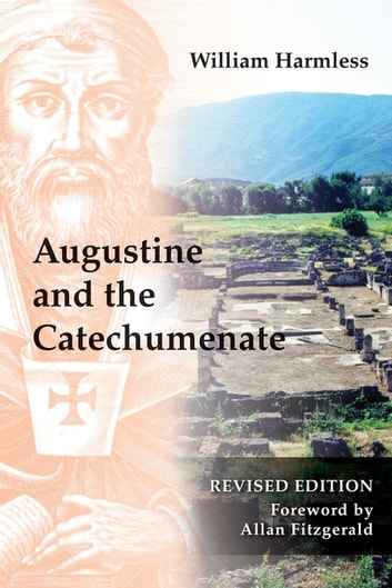 Augustine and the Catechumenate ebook by William Harmless SJ