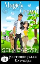 Magic's Crown - A Nocturne Falls Universe story ebook by Sela Carsen