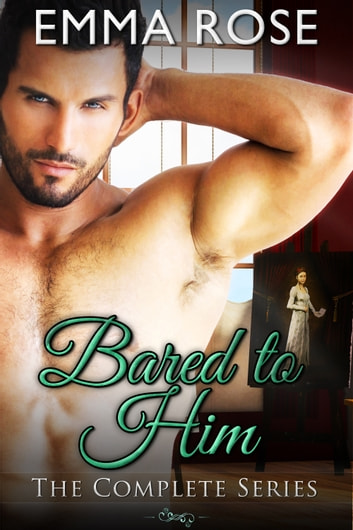 Bared to Him - The Complete Series ebook by Emma Rose