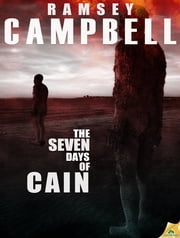 The Seven Days of Cain ebook by Ramsey Campbell