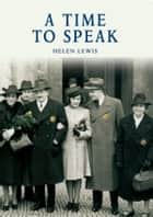 A Time to Speak ebook by Helen Lewis