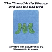 The Three Little Worms and The Big Bad Bird ebook by Thomas D. Kratzok