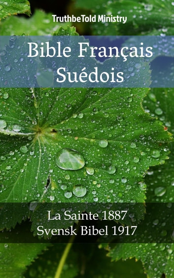 Bible Français Suédois - La Sainte 1887 - Svensk Bibel 1917 ebook by TruthBeTold Ministry