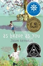 As Brave As You ebook by Jason Reynolds