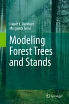 Modeling Forest Trees and Stands ebook by Harold E. Burkhart,Margarida Tomé