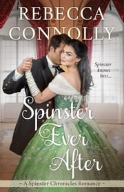 Spinster Ever After ebook by Rebecca Connolly
