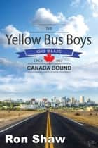 The Yellow Bus Boys Go Blue: Canada Bound ebook by Ron Shaw