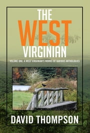 THE WEST VIRGINIAN - VOLUME ONE: A WEST VIRGINIAN'S WORKS OF VARIOUS ANTHOLOGIES ebook by David Thompson