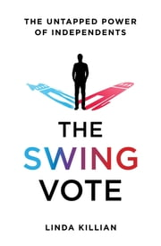 The Swing Vote - The Untapped Power of Independents ebook by Linda Killian