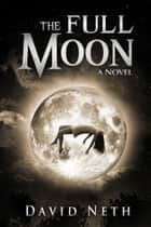 The Full Moon ebook by David Neth