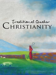 Traditional Quaker Christianity ebook by Terry Wallace,Susan Smith,John 'Jack' Smith,Arthur Berk