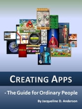 Creating Apps: The Guide for Ordinary People ebook by Jacqueline D. Anderson