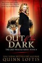 Out Of The Dark, Book 4 The Grey Wolves Series ebook by