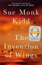 The Invention of Wings - With Notes ebook by Sue Monk Kidd