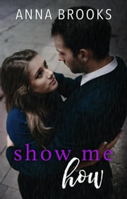 Show Me How - It's Kind Of Personal, #2 ebook by Anna Brooks