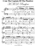 I Am the Captain of the Pinafore Hms Pinafore - Easy Piano Sheet Music ebook by Silver Tonalities