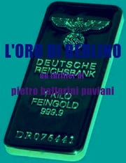L'Oro di Berlino ebook by Pietro Ballerini Puviani