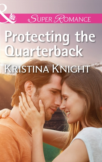 Protecting The Quarterback (Mills & Boon Superromance) ebook by Kristina Knight