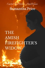 The Amish Firefighter's Widow - Amish Romance ebook by Samantha Price