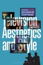 Television Aesthetics and Style ebook by Steven Peacock,Jason Jacobs